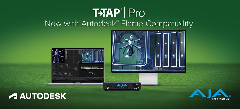 AJA, T-TAP Pro와 Autodesk® Flame 호환성 발표